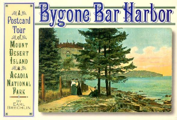 Bygone Bar Harbor - A Postcard Tour of Mount Desert Island and Acadia National Park